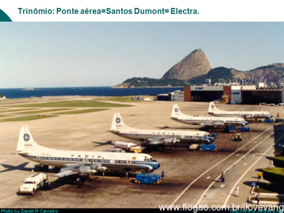 Trinômio: Ponte aérea=Santos Dumont= Electra.