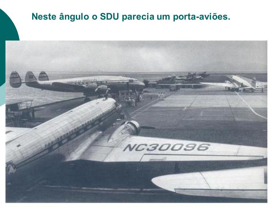 Neste ângulo o SDU parecia um porta-aviões.