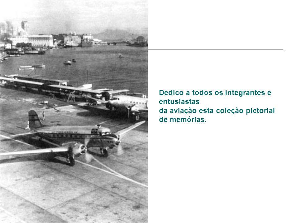 Dedico a todos os integrantes e entusiastas da aviação esta coleção pictorial de memórias.
