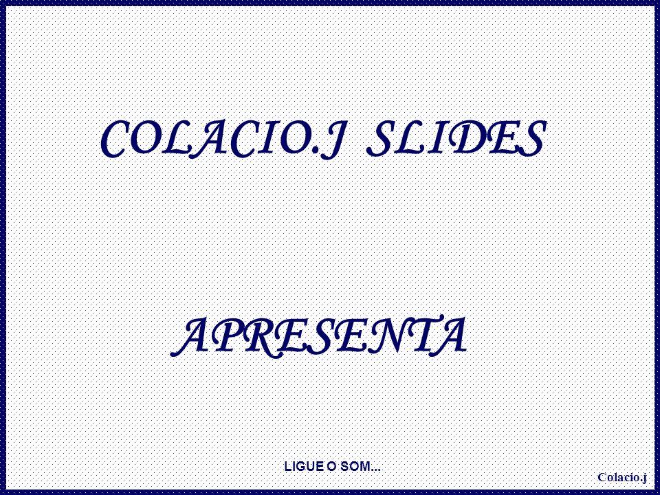 COLACIO.J SLIDES APRESENTA