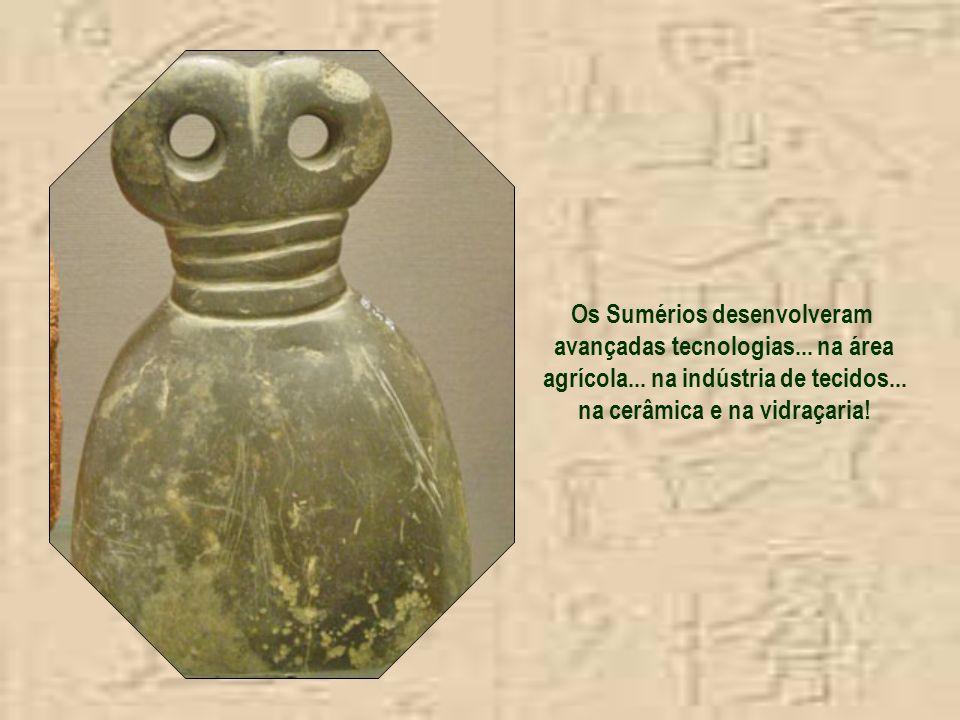 Os Sumérios desenvolveram avançadas tecnologias... na área