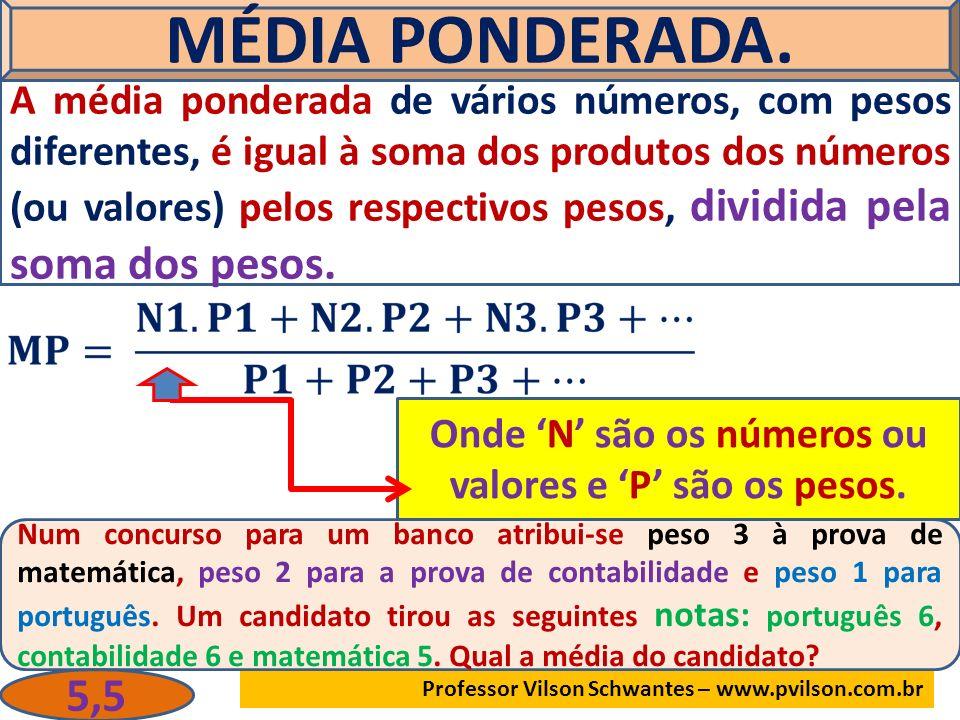 Onde 'N' são os números ou valores e 'P' são os pesos.
