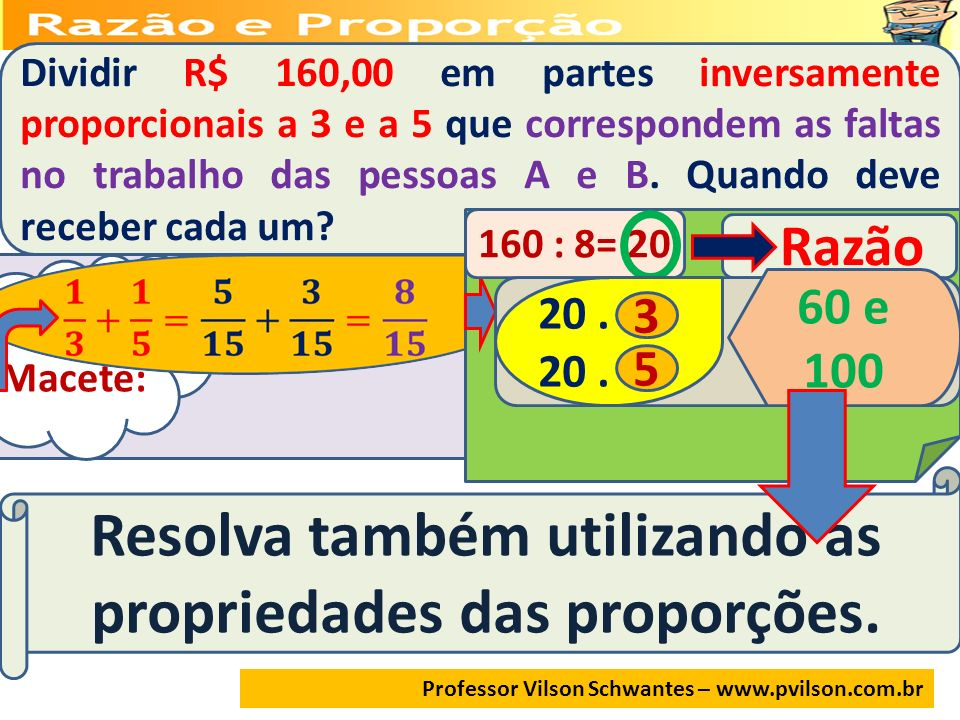 Resolva também utilizando as propriedades das proporções.