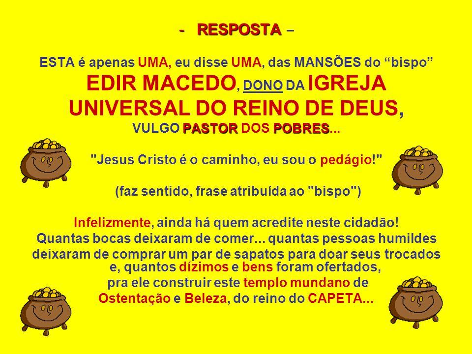 EDIR MACEDO, DONO DA IGREJA UNIVERSAL DO REINO DE DEUS,
