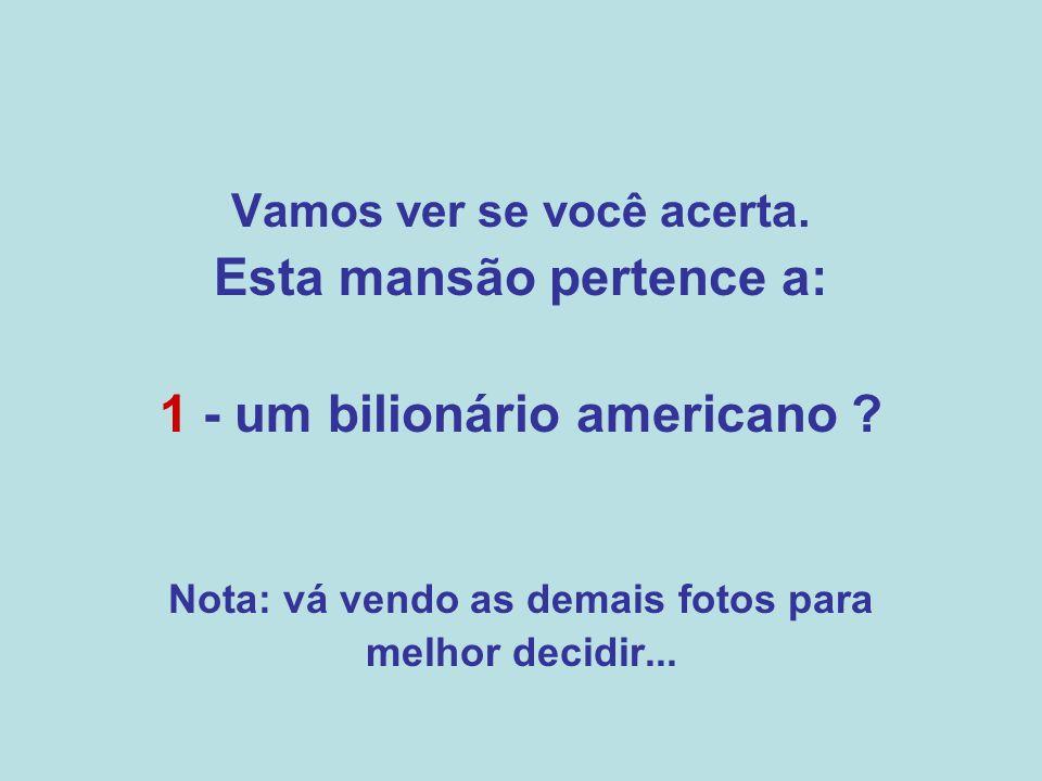 Esta mansão pertence a: 1 - um bilionário americano
