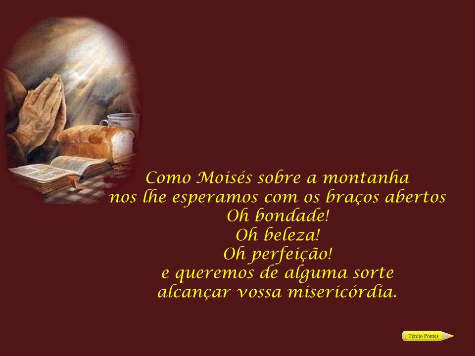 Como Moisés sobre a montanha nos lhe esperamos com os braços abertos