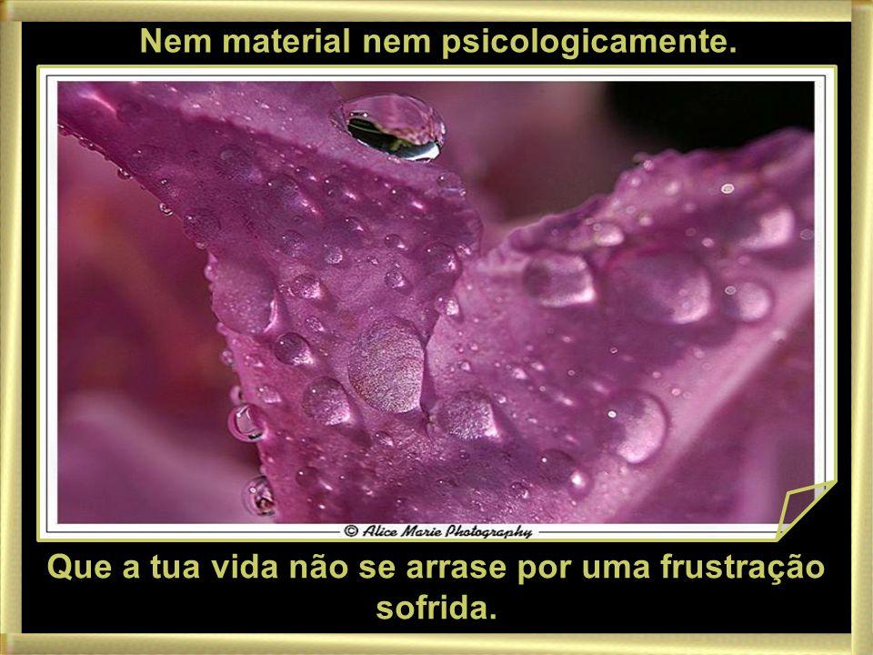 Nem material nem psicologicamente.