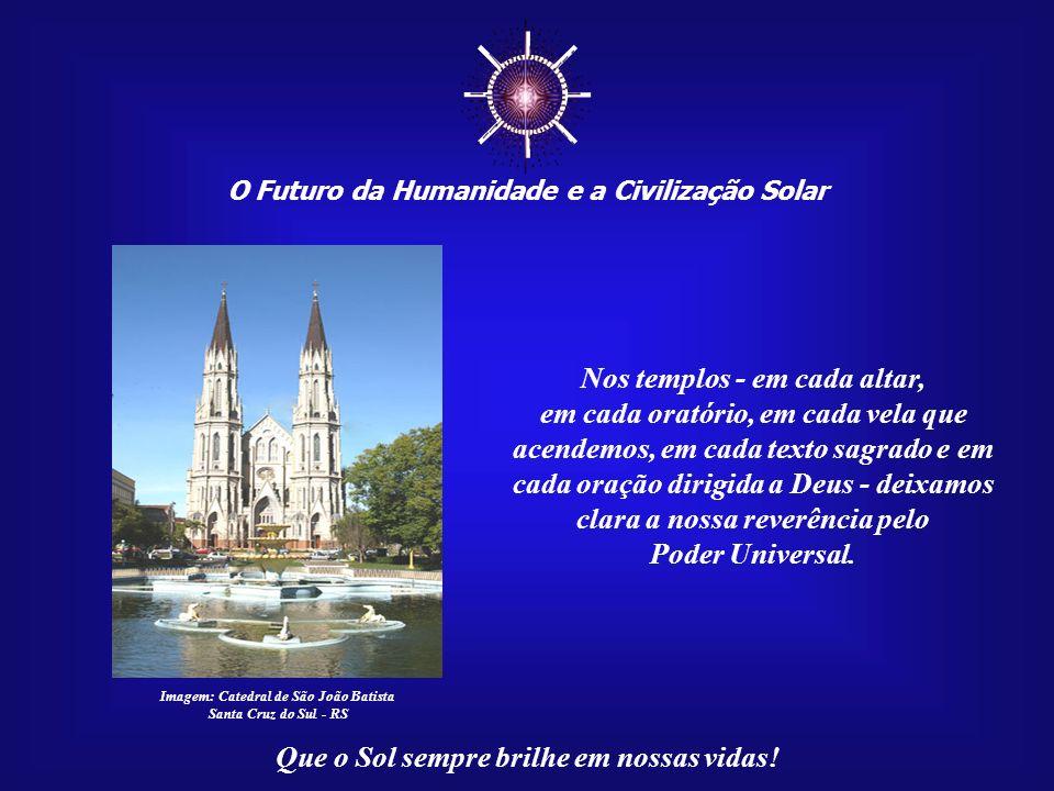 ☼ Nos templos - em cada altar, em cada oratório, em cada vela que