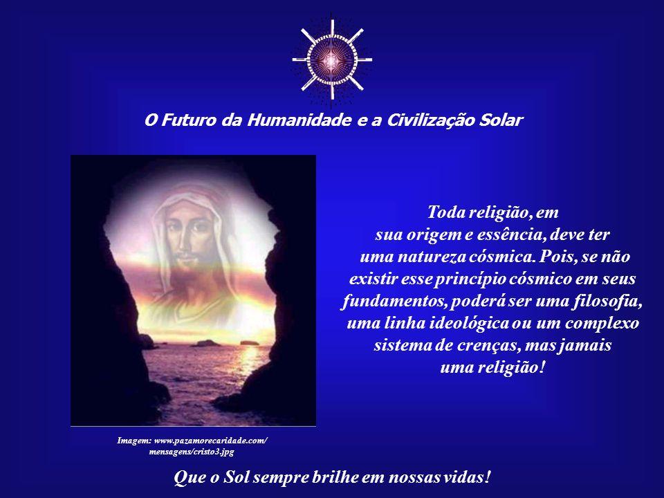 ☼ Toda religião, em sua origem e essência, deve ter