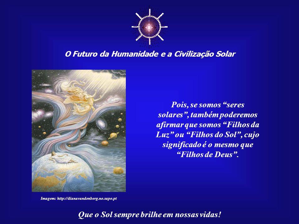☼ Pois, se somos seres solares , também poderemos