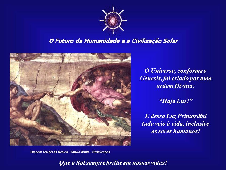 ☼ O Universo, conforme o Gênesis, foi criado por uma ordem Divina: