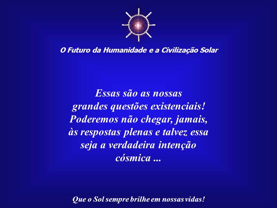 ☼ Essas são as nossas grandes questões existenciais!