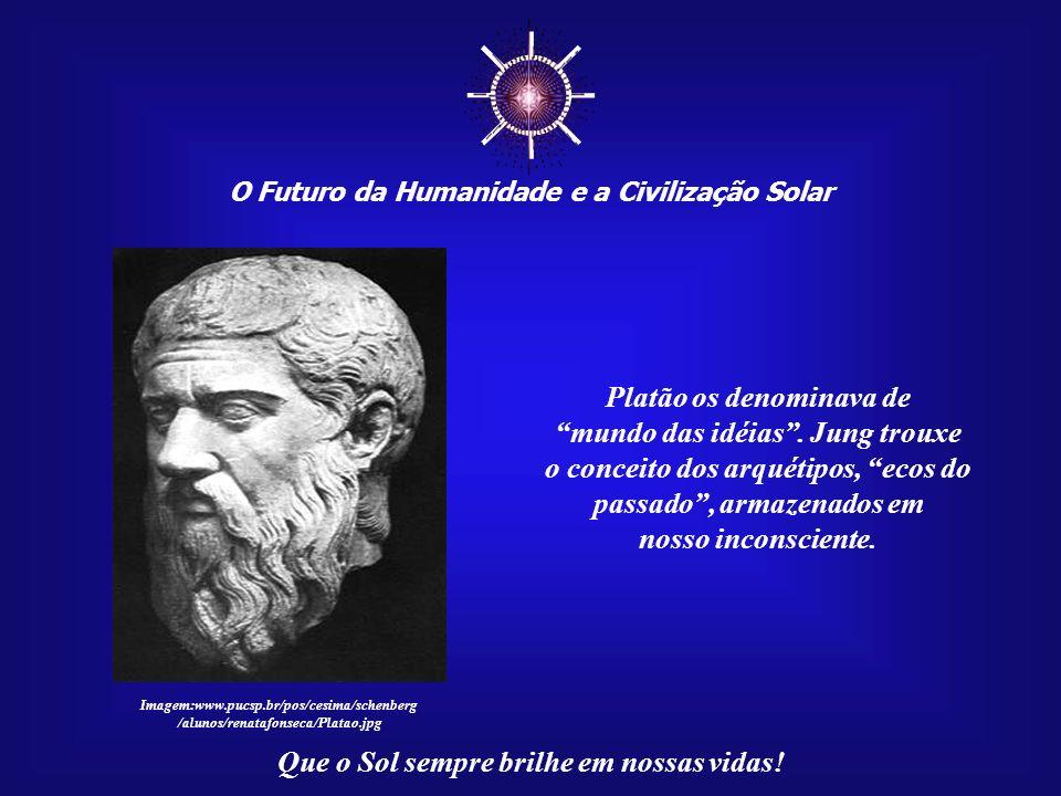 ☼ Platão os denominava de mundo das idéias . Jung trouxe
