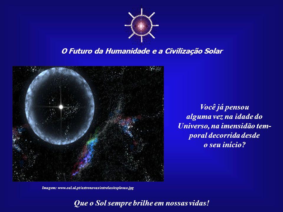 ☼ Você já pensou alguma vez na idade do Universo, na imensidão tem-