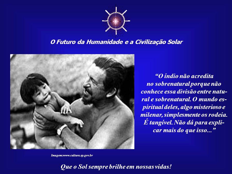 ☼ O Futuro da Humanidade e a Civilização Solar. O índio não acredita.