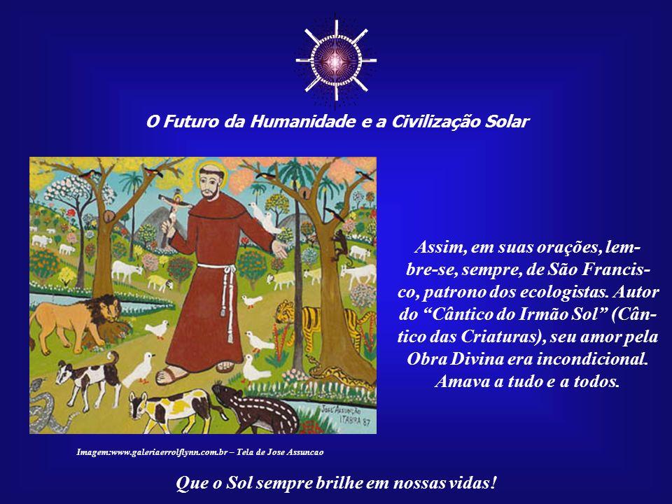 ☼ Assim, em suas orações, lem- bre-se, sempre, de São Francis-