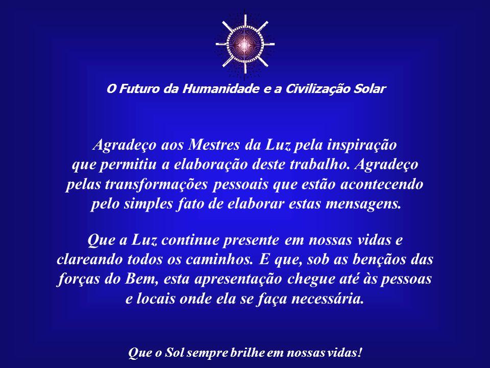 ☼ Agradeço aos Mestres da Luz pela inspiração