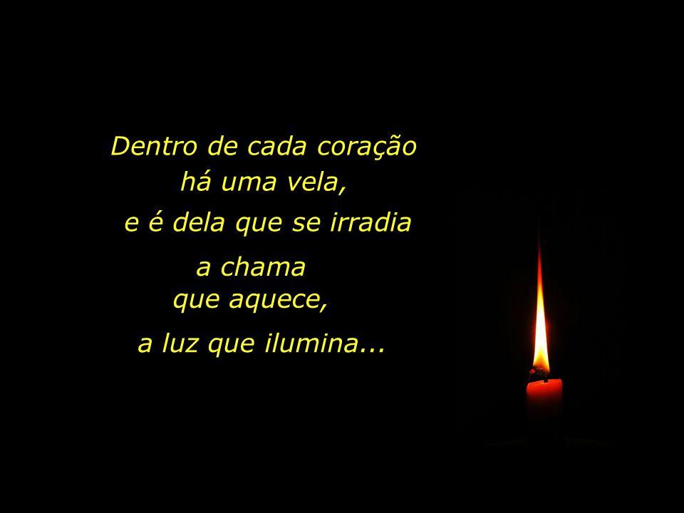 Dentro de cada coração há uma vela,