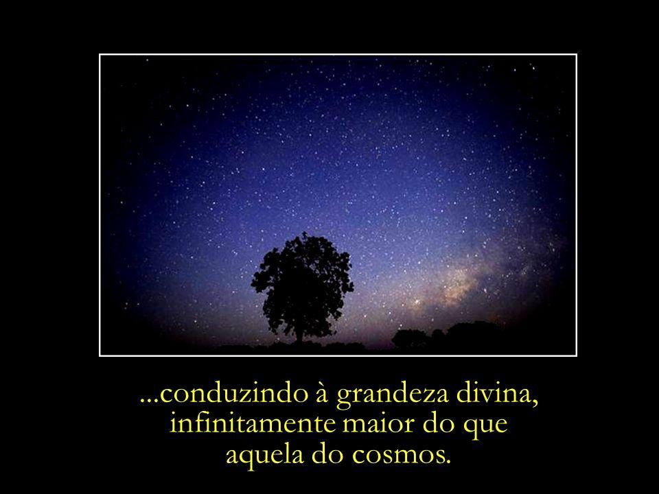 ...conduzindo à grandeza divina, infinitamente maior do que