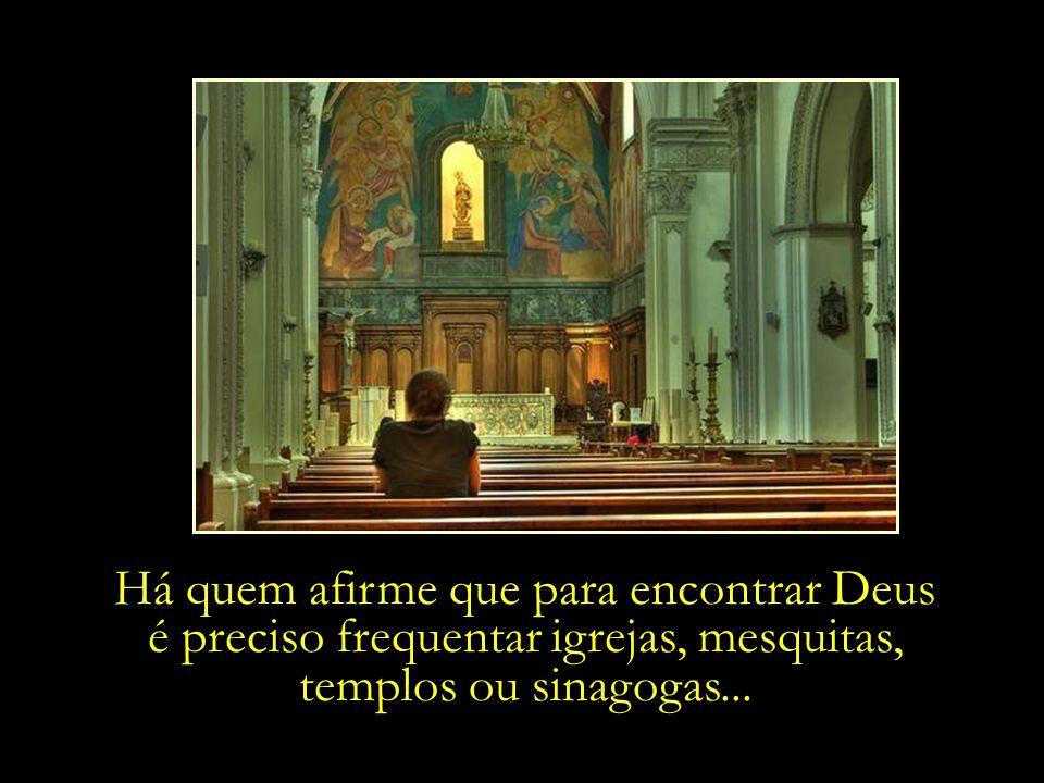 Há quem afirme que para encontrar Deus