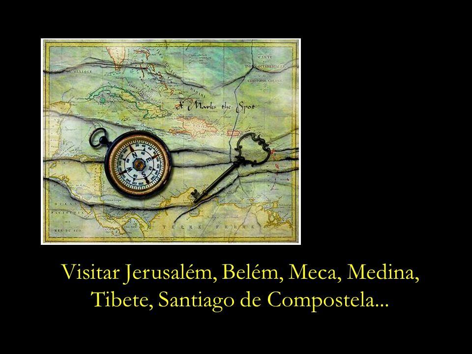 Visitar Jerusalém, Belém, Meca, Medina,