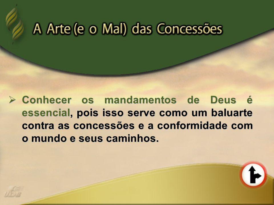 Conhecer os mandamentos de Deus é essencial, pois isso serve como um baluarte contra as concessões e a conformidade com o mundo e seus caminhos.
