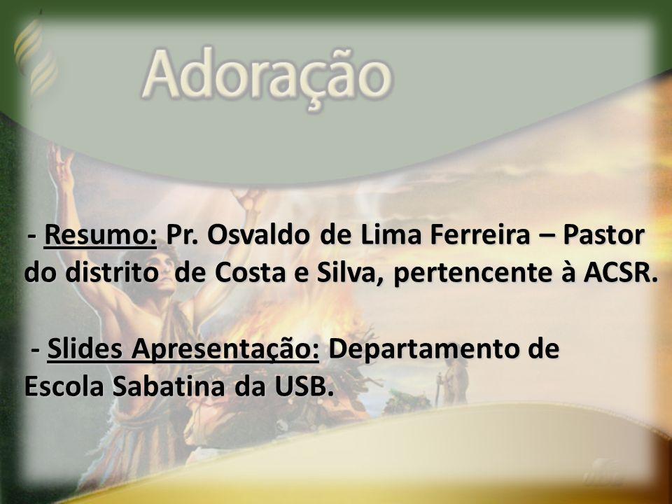 - Resumo: Pr. Osvaldo de Lima Ferreira – Pastor