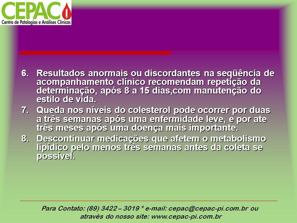 6. Resultados anormais ou discordantes na seqüência de acompanhamento clínico recomendam repetição da determinação, após 8 a 15 dias,com manutenção do estilo de vida.