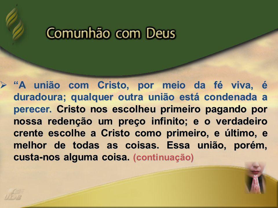 A união com Cristo, por meio da fé viva, é duradoura; qualquer outra união está condenada a perecer.