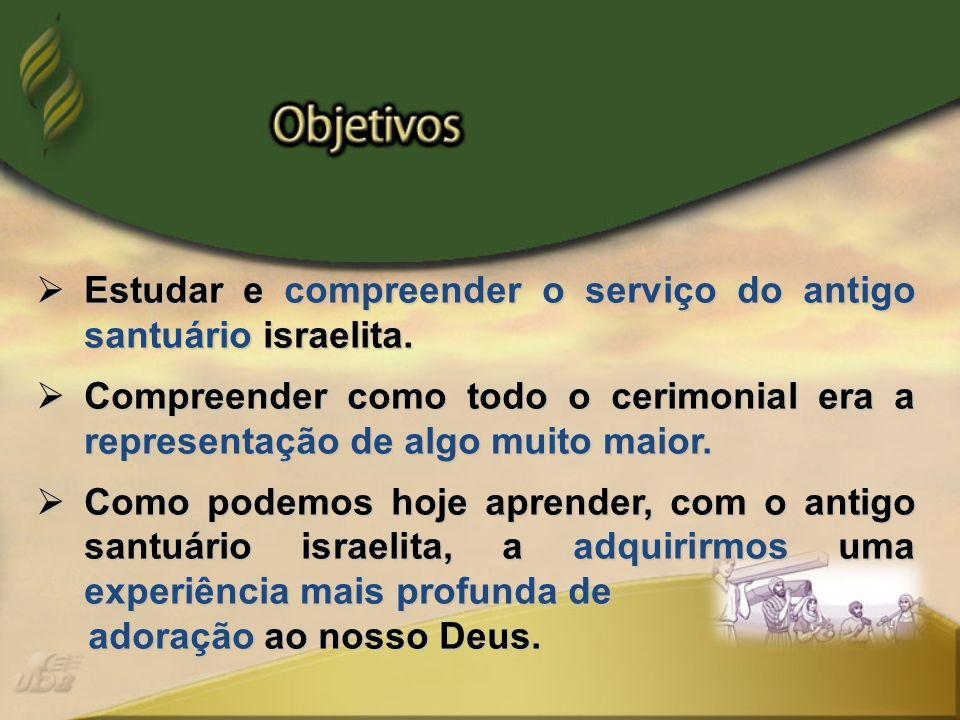 Estudar e compreender o serviço do antigo santuário israelita.
