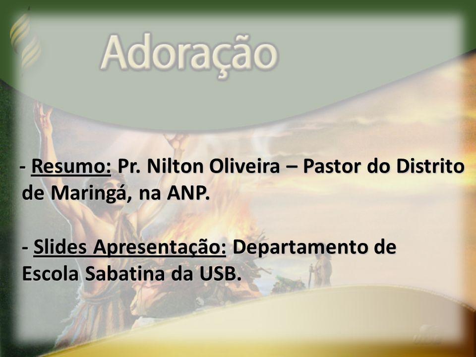 - Resumo: Pr. Nilton Oliveira – Pastor do Distrito