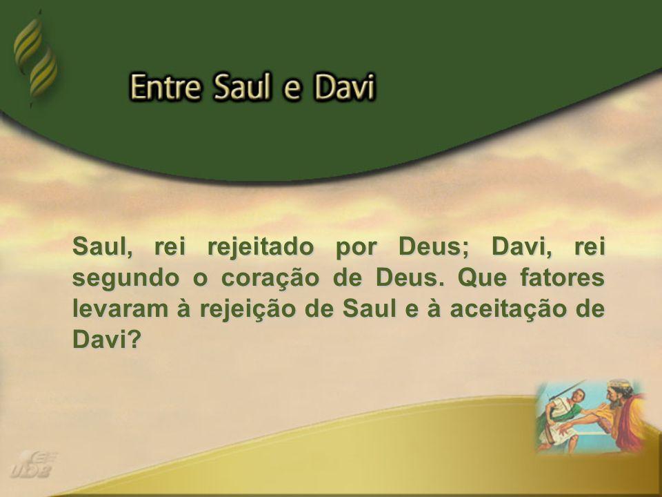 Saul, rei rejeitado por Deus; Davi, rei segundo o coração de Deus