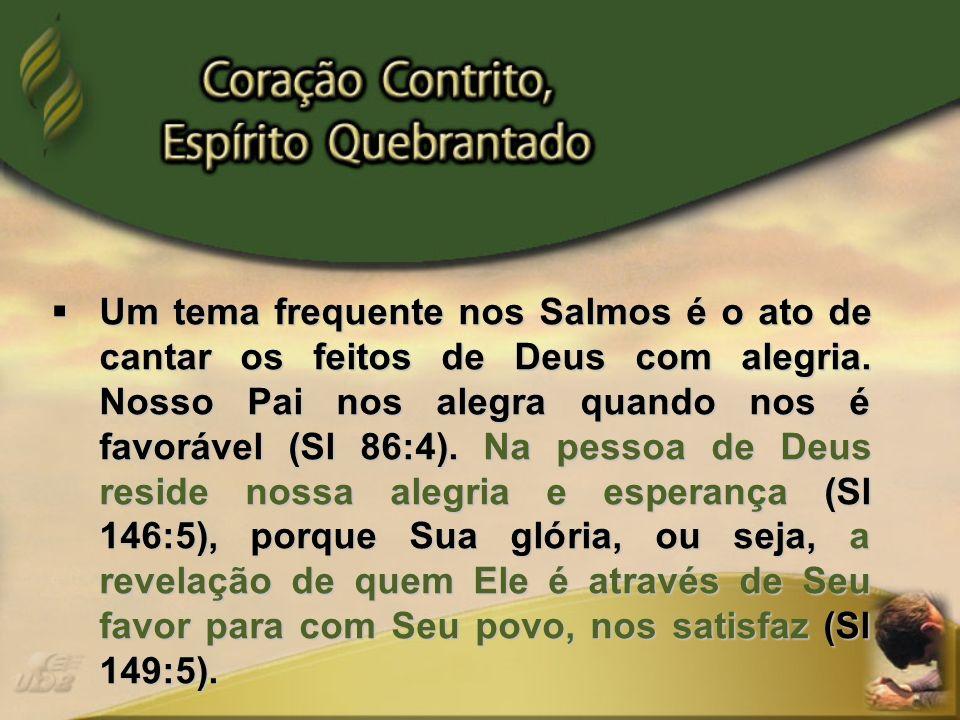 Um tema frequente nos Salmos é o ato de cantar os feitos de Deus com alegria.