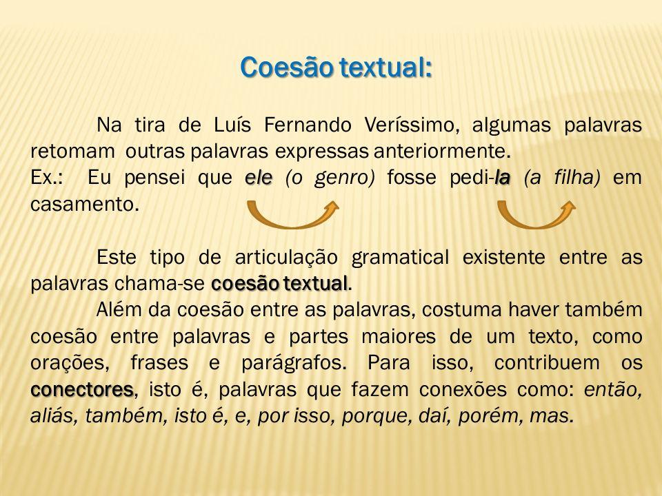 Coesão textual: Na tira de Luís Fernando Veríssimo, algumas palavras retomam outras palavras expressas anteriormente.