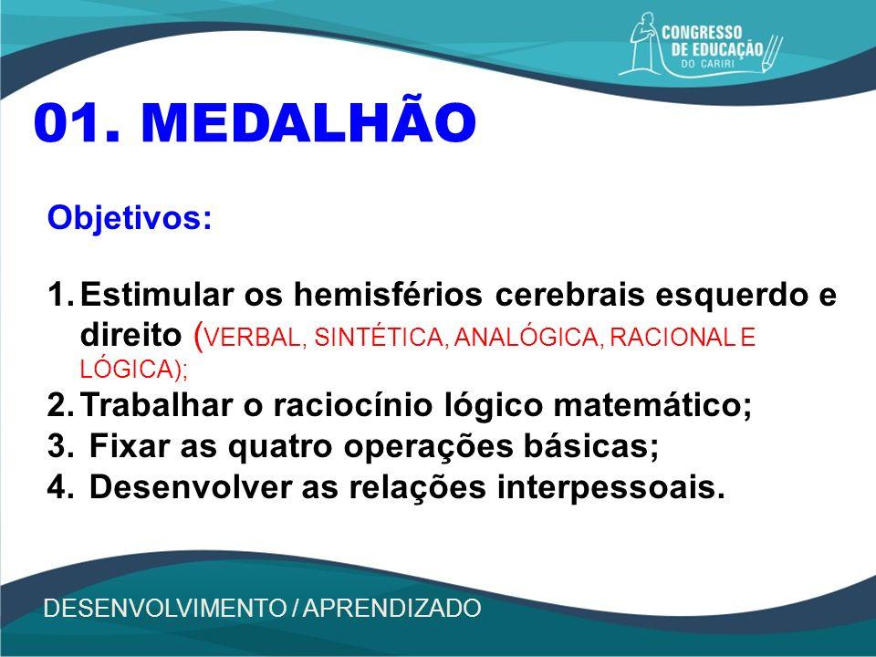 01. MEDALHÃO Objetivos: Estimular os hemisférios cerebrais esquerdo e direito (VERBAL, SINTÉTICA, ANALÓGICA, RACIONAL E LÓGICA);