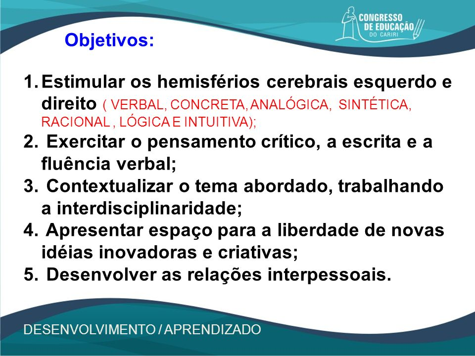 Exercitar o pensamento crítico, a escrita e a fluência verbal;
