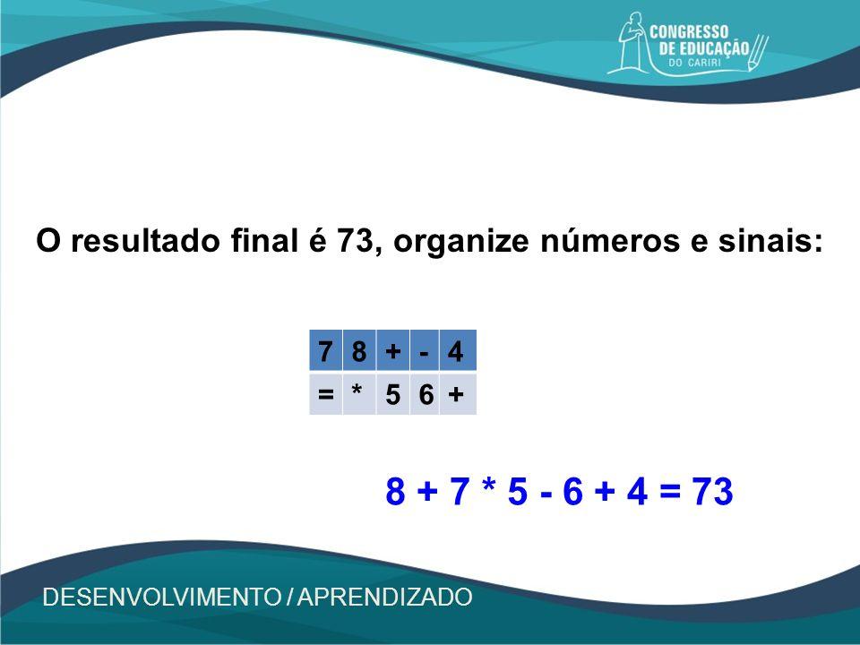 O resultado final é 73, organize números e sinais: