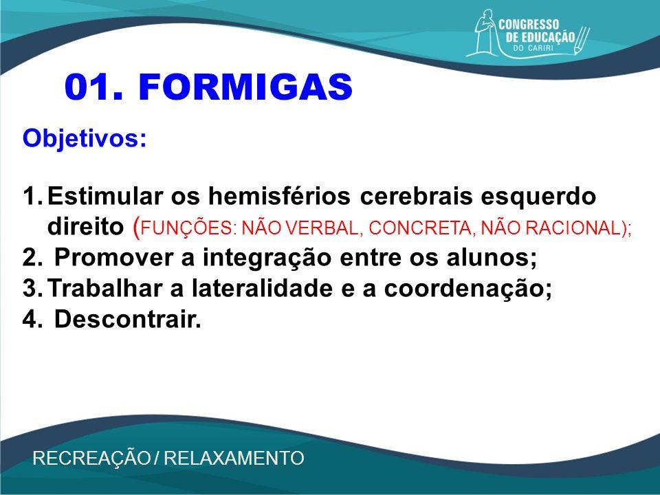 01. FORMIGAS Objetivos: Estimular os hemisférios cerebrais esquerdo direito (FUNÇÕES: NÃO VERBAL, CONCRETA, NÃO RACIONAL);