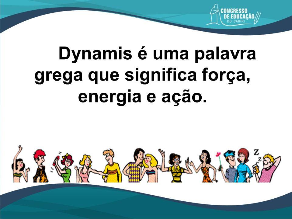 Dynamis é uma palavra grega que significa força, energia e ação.