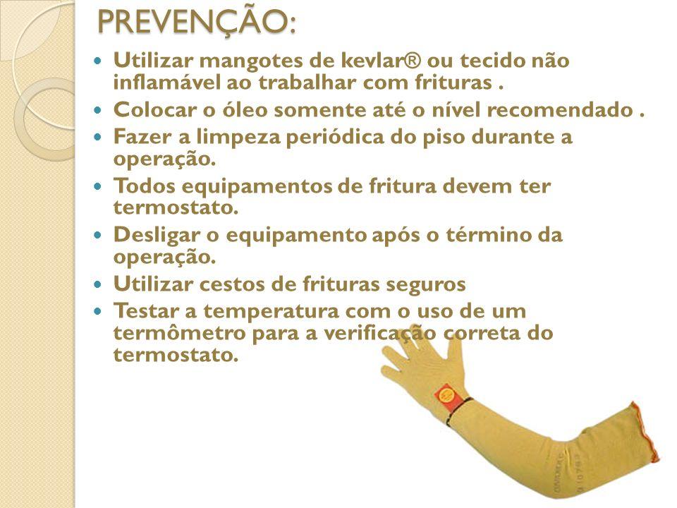 PREVENÇÃO: Utilizar mangotes de kevlar® ou tecido não inflamável ao trabalhar com frituras . Colocar o óleo somente até o nível recomendado .