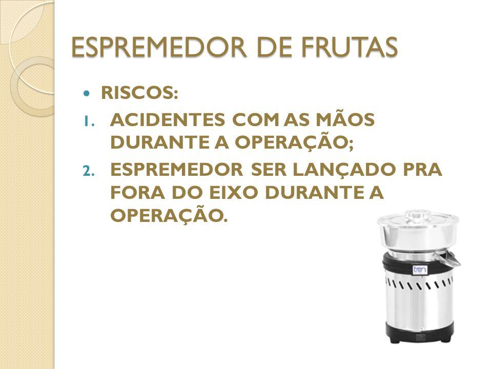 ESPREMEDOR DE FRUTAS RISCOS: ACIDENTES COM AS MÃOS DURANTE A OPERAÇÃO;
