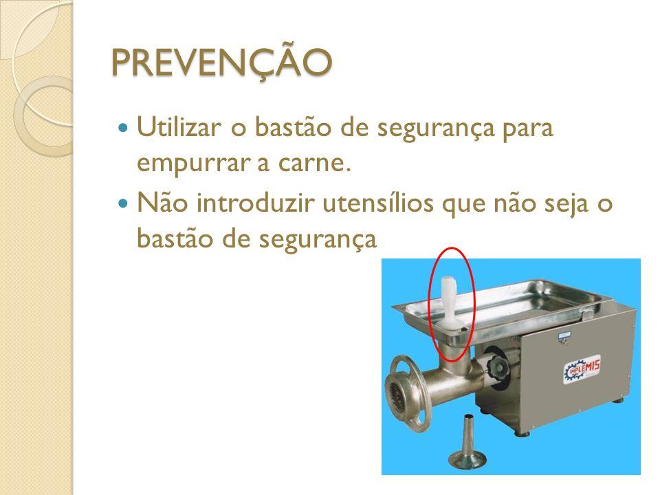 PREVENÇÃO Utilizar o bastão de segurança para empurrar a carne.
