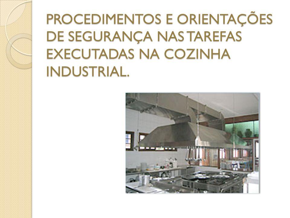 PROCEDIMENTOS E ORIENTAÇÕES DE SEGURANÇA NAS TAREFAS EXECUTADAS NA COZINHA INDUSTRIAL.