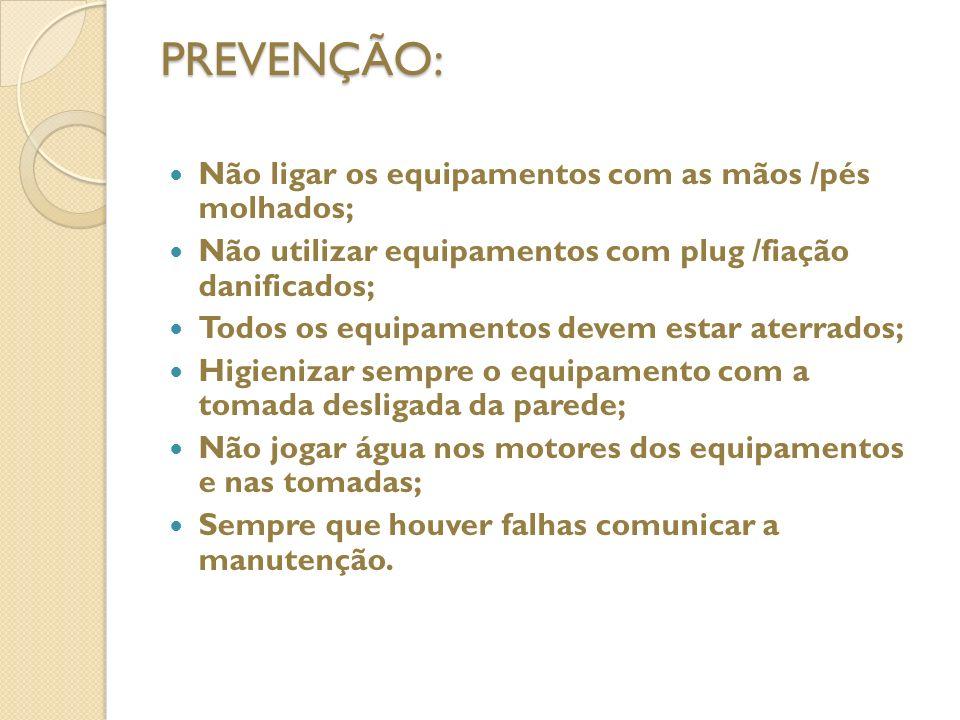 PREVENÇÃO: Não ligar os equipamentos com as mãos /pés molhados;