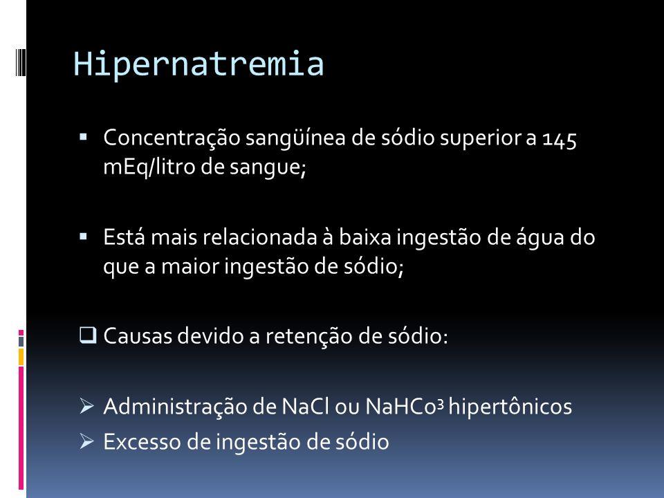 Hipernatremia Concentração sangüínea de sódio superior a 145 mEq/litro de sangue;