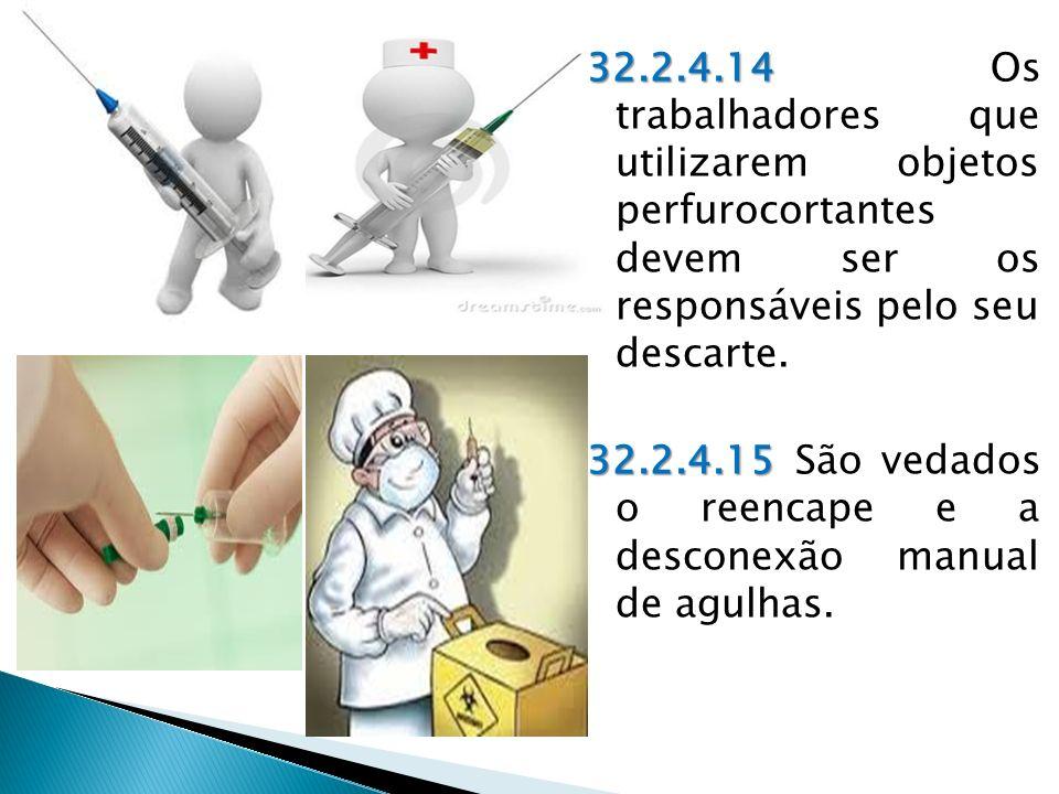 32.2.4.14 Os trabalhadores que utilizarem objetos perfurocortantes devem ser os responsáveis pelo seu descarte.
