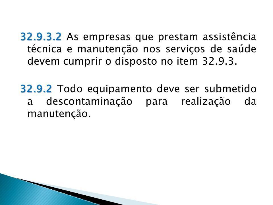 32.9.3.2 As empresas que prestam assistência técnica e manutenção nos serviços de saúde devem cumprir o disposto no item 32.9.3.
