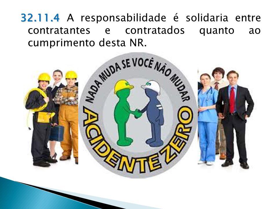 32.11.4 A responsabilidade é solidaria entre contratantes e contratados quanto ao cumprimento desta NR.
