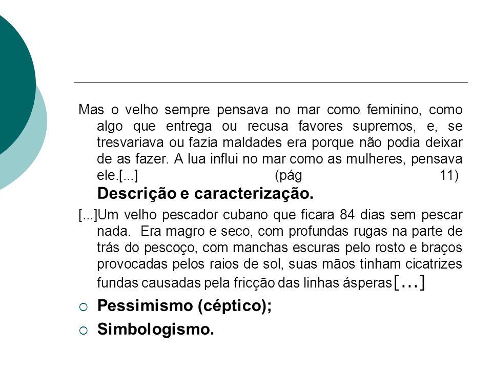 Pessimismo (céptico); Simbologismo.