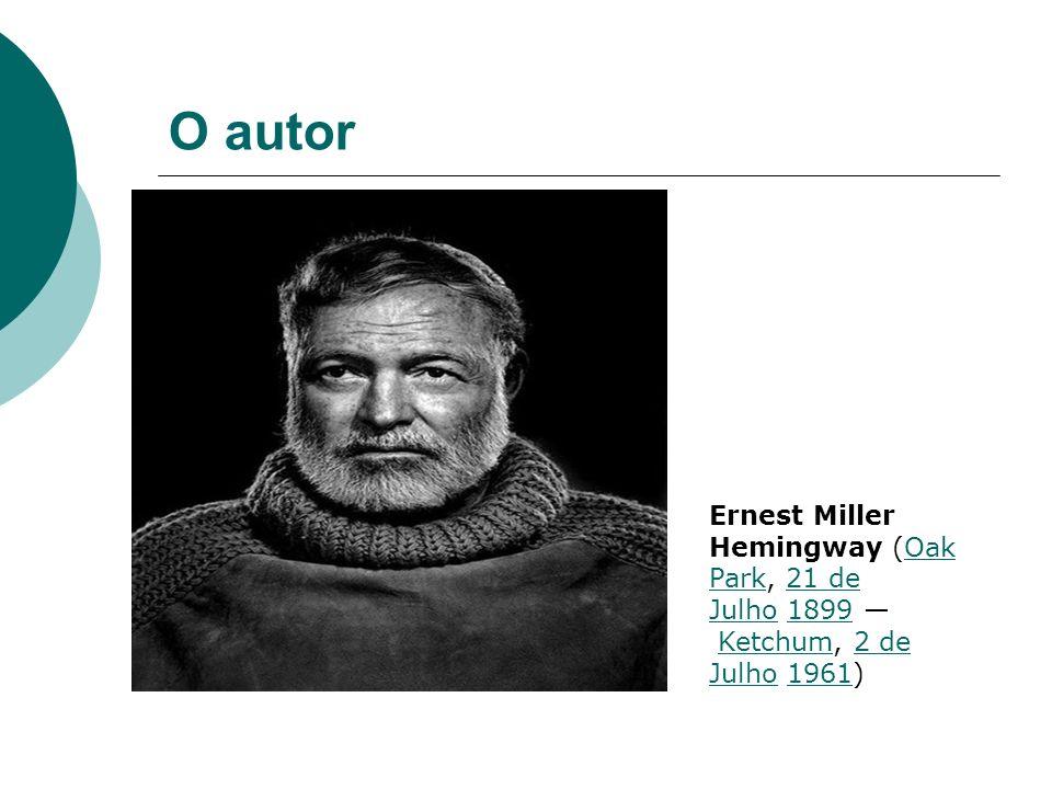 O autor Ernest Miller Hemingway (Oak Park, 21 de Julho 1899 — Ketchum, 2 de Julho 1961)
